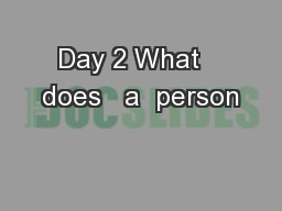 Day 2 What   does   a  person