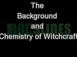 The Background and Chemistry of Witchcraft