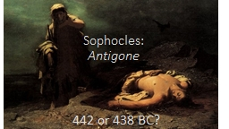Sophocles: Antigone   442 or 438 BC?