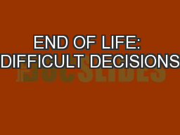 END OF LIFE: DIFFICULT DECISIONS