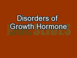 Disorders of Growth Hormone PowerPoint PPT Presentation