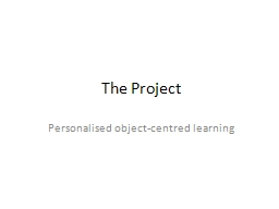 The Project Personalised object-centred learning