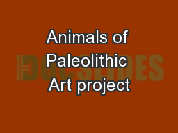 Animals of Paleolithic Art project PowerPoint PPT Presentation