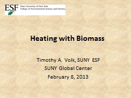 Heating with Biomass Timothy A. Volk, SUNY