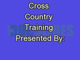 Cross Country Training Presented By: