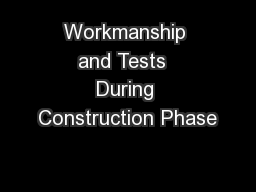 Workmanship and Tests  During Construction Phase PowerPoint PPT Presentation