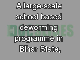 A large-scale school based deworming programme in Bihar State,