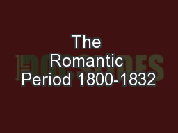 The Romantic Period 1800-1832