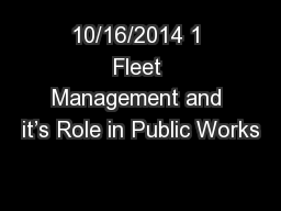 10/16/2014 1 Fleet Management and it�s Role in Public Works