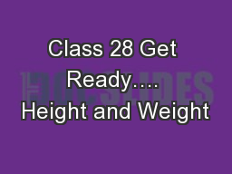 Class 28 Get Ready…. Height and Weight