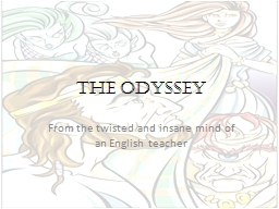 The Odyssey From the twisted and insane mind of an English teacher PowerPoint PPT Presentation