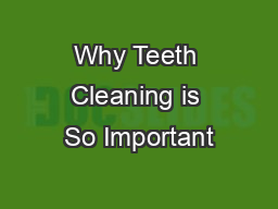 Why Teeth Cleaning is So Important