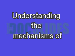 Understanding the mechanisms of