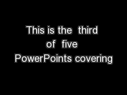 This is the  third of  five PowerPoints covering