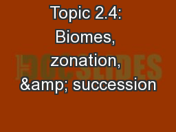 Topic 2.4: Biomes, zonation, & succession