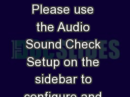 Webinar Etiquette Please use the Audio Sound Check Setup on the sidebar to configure and test your