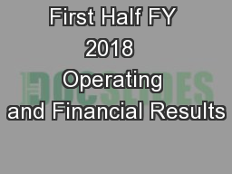 First Half FY 2018  Operating and Financial Results