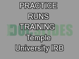 PRACTICE RUNS TRAINING  Temple University IRB PowerPoint PPT Presentation
