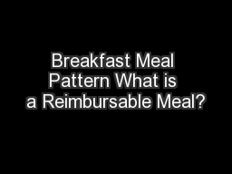 Breakfast Meal Pattern What is a Reimbursable Meal?