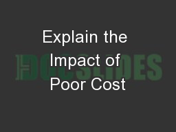 Explain the Impact of Poor Cost