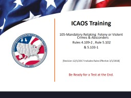 ICAOS Training 105-Mandatory Retaking  Felony or Violent Crimes & Absconders