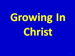 Growing In Christ 1 I. Must be born before we can grow