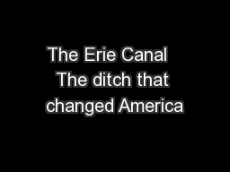 The Erie Canal   The ditch that changed America