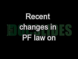 Recent changes in PF law on