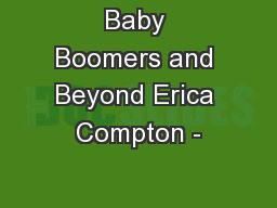Baby Boomers and Beyond Erica Compton - PowerPoint PPT Presentation