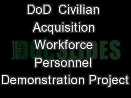 DoD  Civilian Acquisition Workforce Personnel Demonstration Project