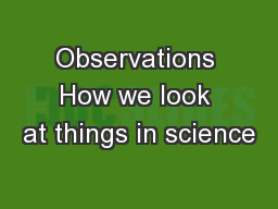 Observations How we look at things in science