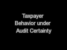 Taxpayer Behavior under Audit Certainty