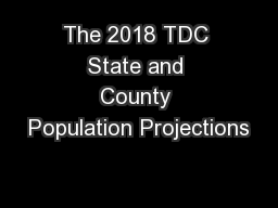 The 2018 TDC State and County Population Projections PowerPoint PPT Presentation