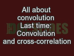 All about convolution Last time: Convolution and cross-correlation
