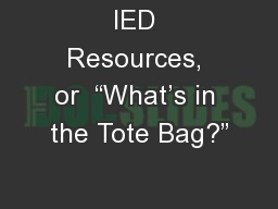 IED Resources, or  �What�s in the Tote Bag?�