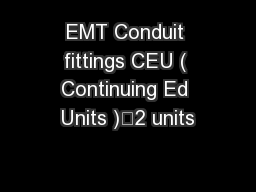 EMT Conduit fittings CEU ( Continuing Ed Units )	2 units
