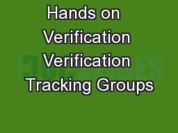 Hands on  Verification Verification Tracking Groups
