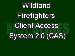 Wildland Firefighters Client Access System 2.0 (CAS)