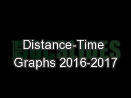 Distance-Time Graphs 2016-2017
