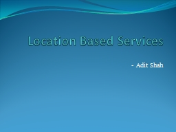 Location Based Services -  Adit Shah