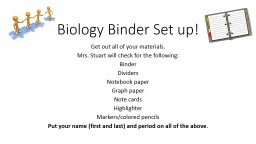 Biology Binder Set up! Get out all of your materials.