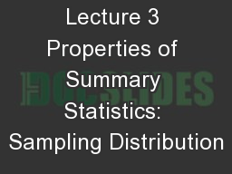 Lecture 3 Properties of Summary Statistics: Sampling Distribution