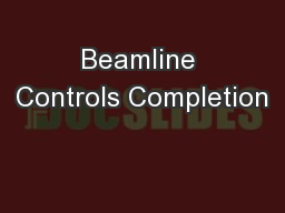 Beamline Controls Completion PowerPoint PPT Presentation