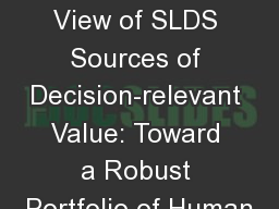 1 An Expansive View of SLDS Sources of Decision-relevant Value: Toward a Robust Portfolio of Human