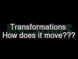 Transformations How does it move???