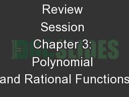 MAT116 Final Review Session Chapter 3: Polynomial and Rational Functions