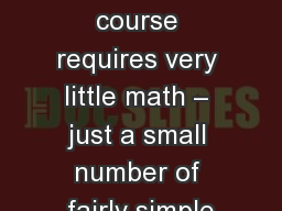 Exponential Notation This course requires very little math � just a small number of fairly simple