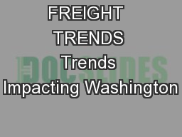FREIGHT  TRENDS Trends Impacting Washington