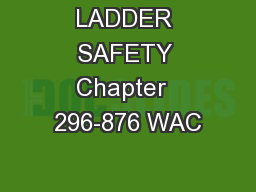 LADDER SAFETY Chapter  296-876 WAC