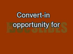 Convert-in   opportunity for